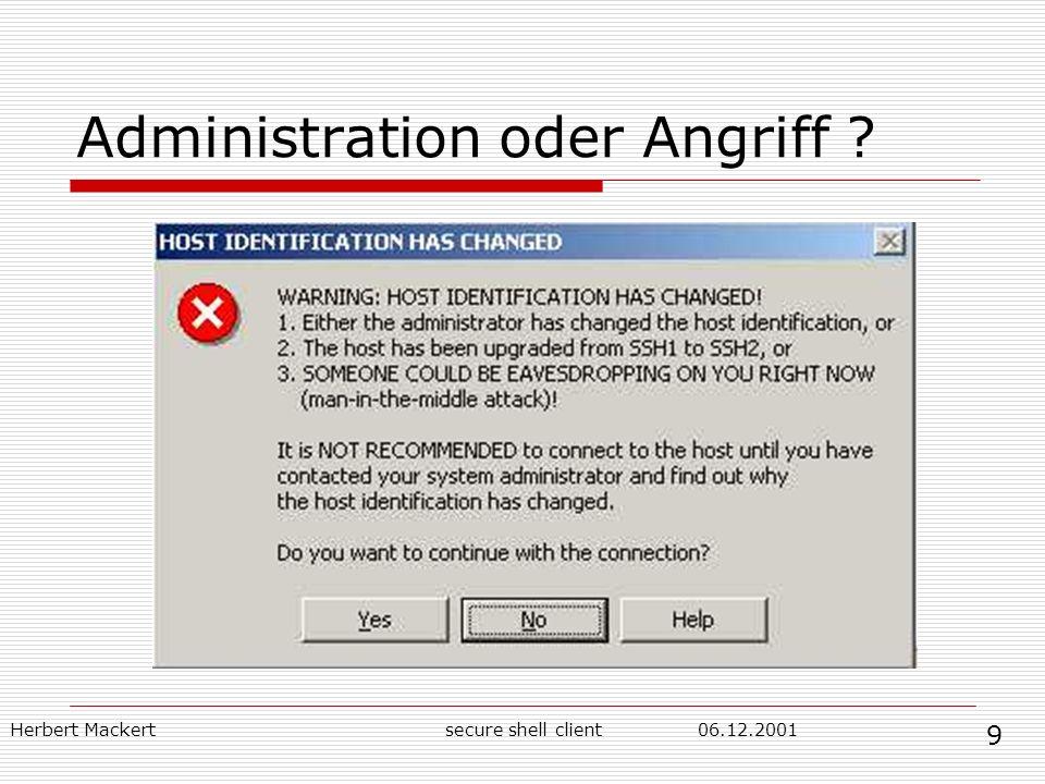 Herbert Mackert06.12.2001secure shell client Administration oder Angriff ? 9