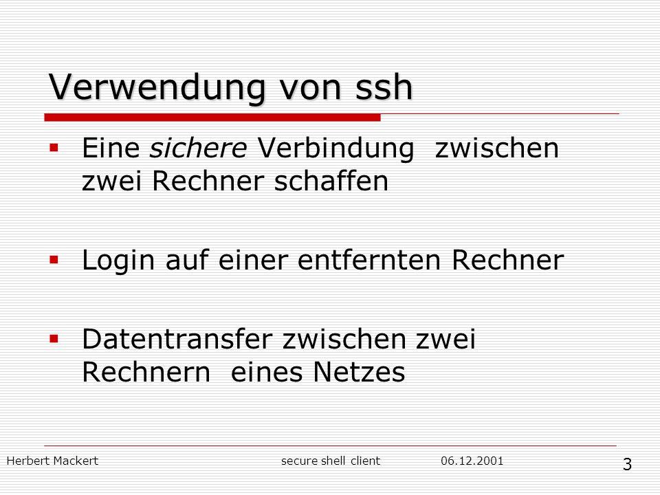 Herbert Mackert06.12.2001secure shell client Verwendung von ssh Eine sichere Verbindung zwischen zwei Rechner schaffen Login auf einer entfernten Rech