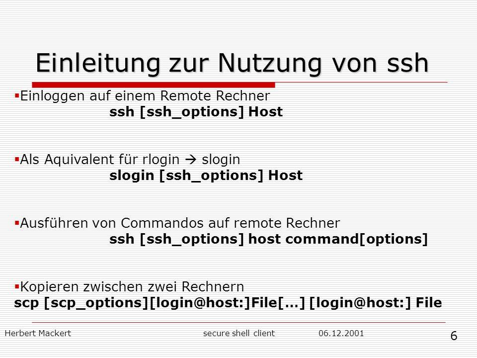 Herbert Mackert06.12.2001secure shell client Einleitung zur Nutzung von ssh Einloggen auf einem Remote Rechner ssh [ssh_options] Host Als Aquivalent f