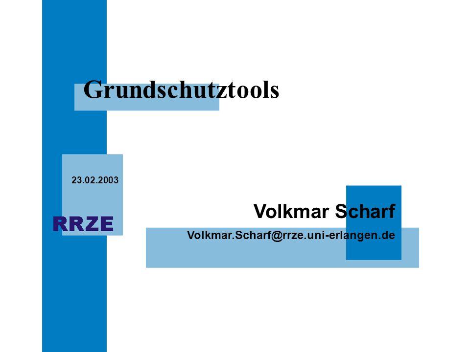 Volkmar.Scharf@rrze.uni-erlangen.de Volkmar Scharf 23.02.2003 Grundschutztools