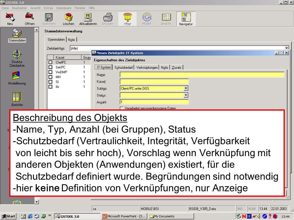 11 V. Scharf, 23.01.2003 Grundschutztools Beschreibung des Objekts -Name, Typ, Anzahl (bei Gruppen), Status -Schutzbedarf (Vertraulichkeit, Integrität