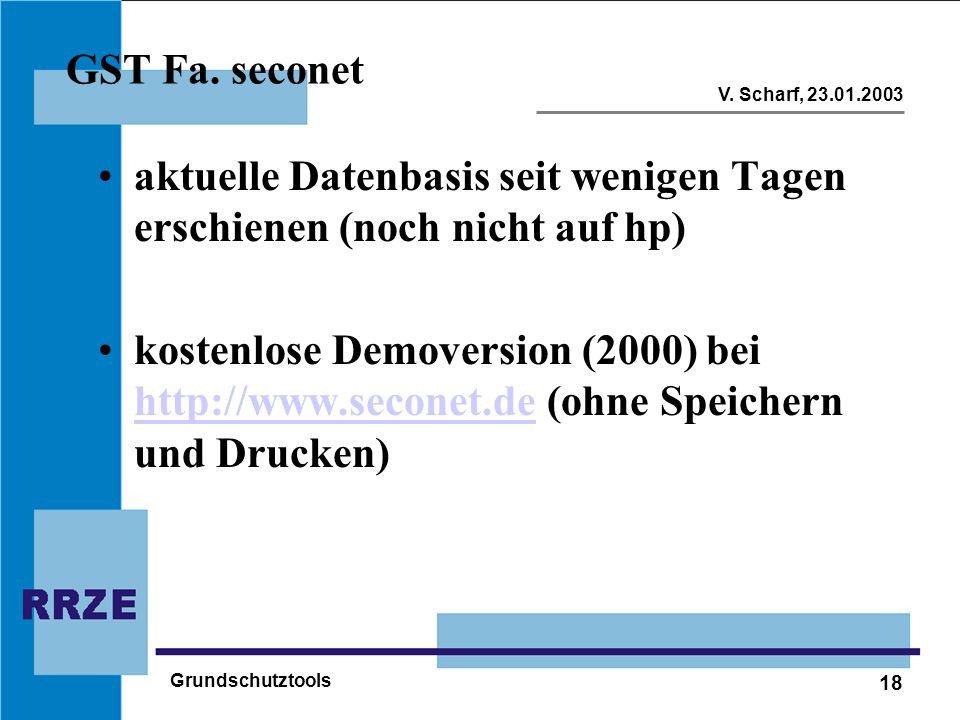 18 V. Scharf, 23.01.2003 Grundschutztools GST Fa. seconet aktuelle Datenbasis seit wenigen Tagen erschienen (noch nicht auf hp) kostenlose Demoversion