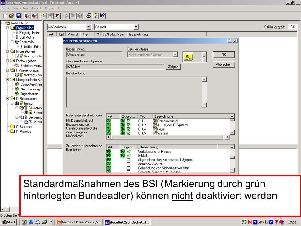29 V. Scharf, 23.01.2003 Grundschutztools Standardmaßnahmen des BSI (Markierung durch grün hinterlegten Bundeadler) können nicht deaktiviert werden