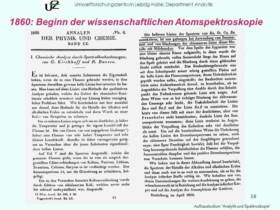 16 Umweltforschungszentrum Leipzig-Halle; Department Analytik Aufbaustudium Analytik und Spektroskopie 1860: Beginn der wissenschaftlichen Atomspektroskopie