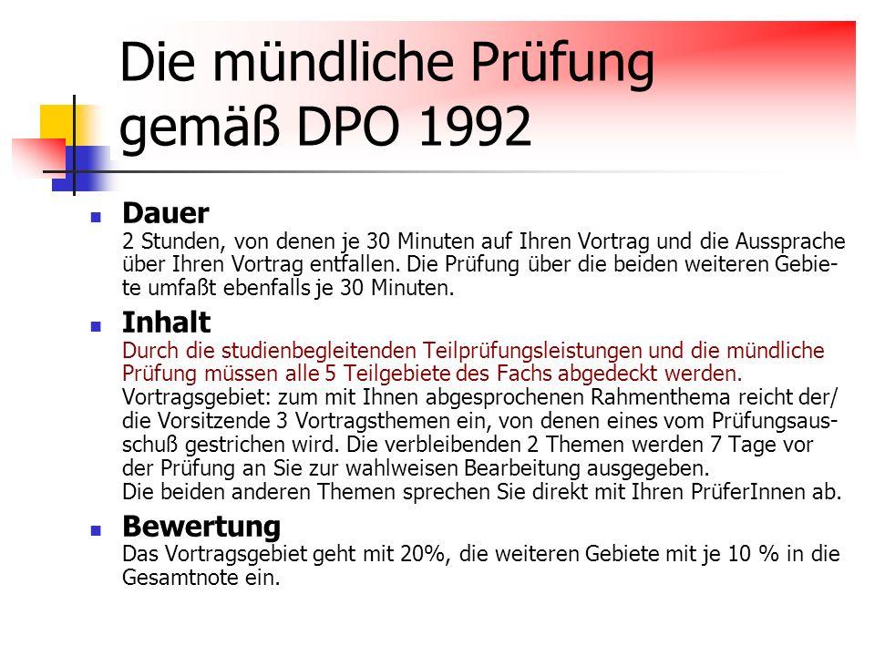 Die mündliche Prüfung gemäß DPO 1992 Dauer 2 Stunden, von denen je 30 Minuten auf Ihren Vortrag und die Aussprache über Ihren Vortrag entfallen. Die P