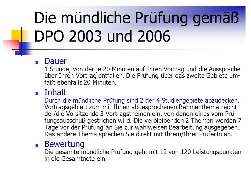 Die mündliche Prüfung gemäß DPO 2003 und 2006 Dauer 1 Stunde, von der je 20 Minuten auf Ihren Vortrag und die Aussprache über Ihren Vortrag entfallen.