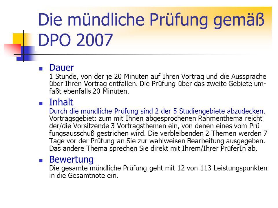 Die mündliche Prüfung gemäß DPO 2007 Dauer 1 Stunde, von der je 20 Minuten auf Ihren Vortrag und die Aussprache über Ihren Vortrag entfallen. Die Prüf