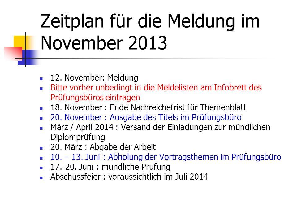 Zeitplan für die Meldung im November 2013 12. November: Meldung Bitte vorher unbedingt in die Meldelisten am Infobrett des Prüfungsbüros eintragen 18.