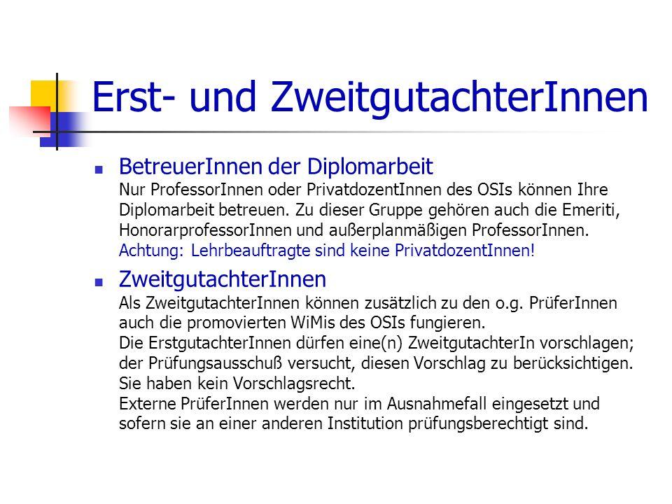 Erst- und ZweitgutachterInnen BetreuerInnen der Diplomarbeit Nur ProfessorInnen oder PrivatdozentInnen des OSIs können Ihre Diplomarbeit betreuen. Zu