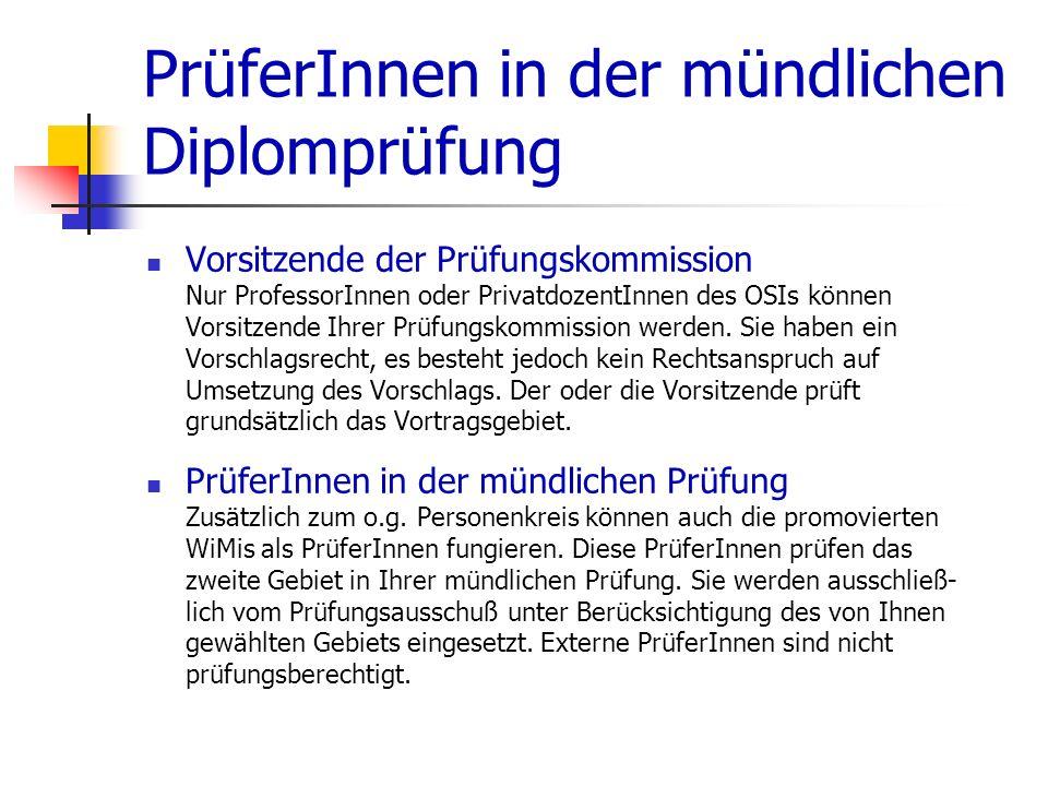 PrüferInnen in der mündlichen Diplomprüfung Vorsitzende der Prüfungskommission Nur ProfessorInnen oder PrivatdozentInnen des OSIs können Vorsitzende I