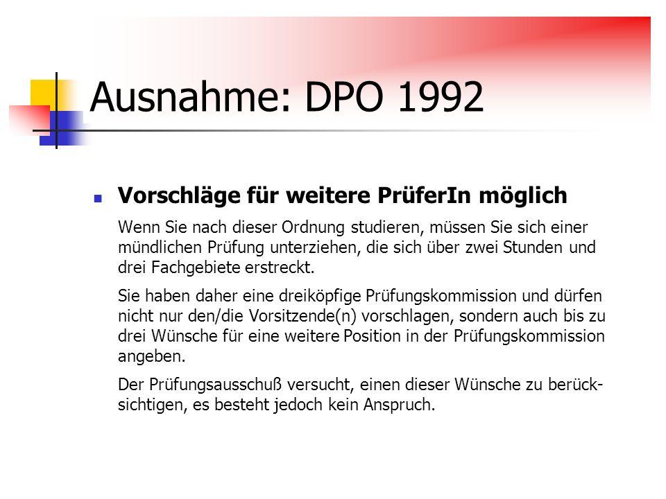 Ausnahme: DPO 1992 Vorschläge für weitere PrüferIn möglich Wenn Sie nach dieser Ordnung studieren, müssen Sie sich einer mündlichen Prüfung unterziehe