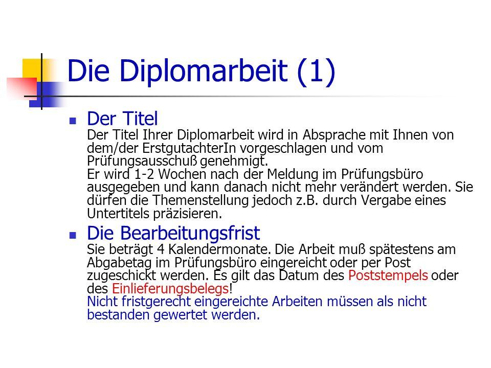 Die Diplomarbeit (1) Der Titel Der Titel Ihrer Diplomarbeit wird in Absprache mit Ihnen von dem/der ErstgutachterIn vorgeschlagen und vom Prüfungsauss