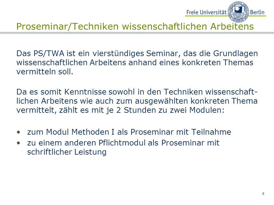 8 Proseminar/Techniken wissenschaftlichen Arbeitens Das PS/TWA ist ein vierstündiges Seminar, das die Grundlagen wissenschaftlichen Arbeitens anhand eines konkreten Themas vermitteln soll.