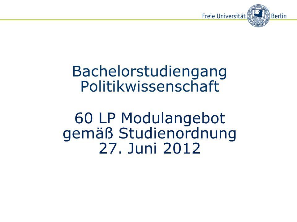 Bachelorstudiengang Politikwissenschaft 60 LP Modulangebot gemäß Studienordnung 27. Juni 2012