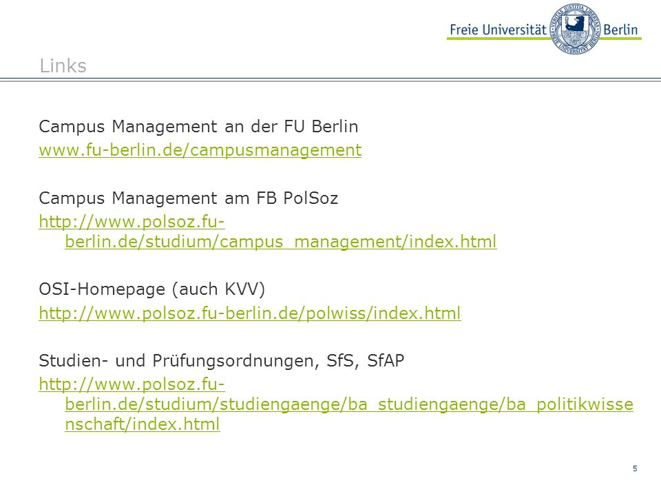 5 Links Campus Management an der FU Berlin www.fu-berlin.de/campusmanagement Campus Management am FB PolSoz http://www.polsoz.fu- berlin.de/studium/ca