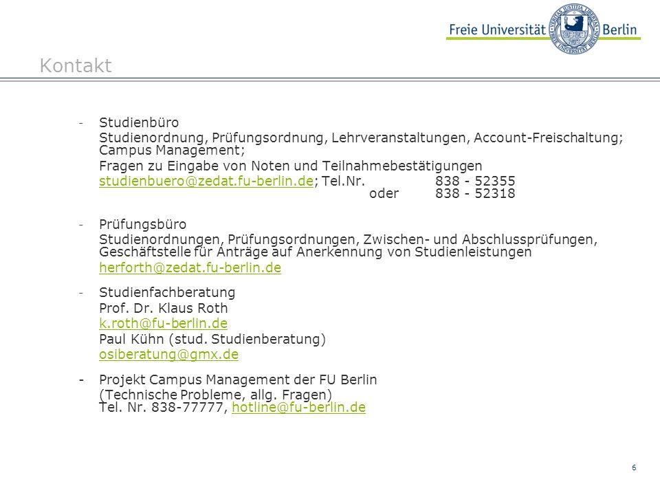 6 Kontakt - Studienbüro Studienordnung, Prüfungsordnung, Lehrveranstaltungen, Account-Freischaltung; Campus Management; Fragen zu Eingabe von Noten und Teilnahmebestätigungen studienbuero@zedat.fu-berlin.destudienbuero@zedat.fu-berlin.de; Tel.Nr.