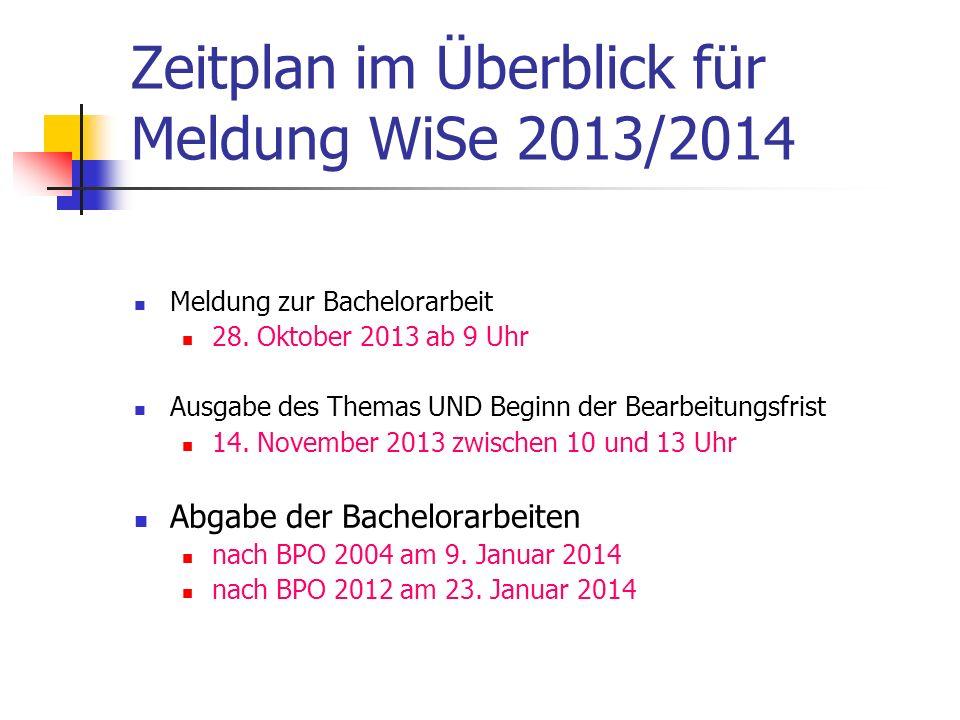 Zeitplan im Überblick für Meldung WiSe 2013/2014 Meldung zur Bachelorarbeit 28. Oktober 2013 ab 9 Uhr Ausgabe des Themas UND Beginn der Bearbeitungsfr