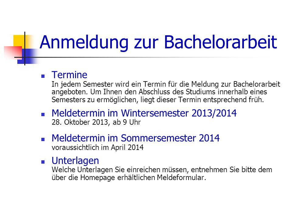Anmeldung zur Bachelorarbeit Termine In jedem Semester wird ein Termin für die Meldung zur Bachelorarbeit angeboten. Um Ihnen den Abschluss des Studiu