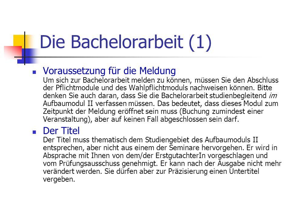 Die Bachelorarbeit (2) Die Bearbeitungsfrist Die Bearbeitungsfrist beginnt am Tag der Themenausgabe (14.