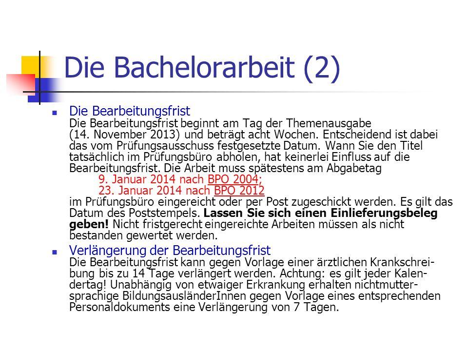 Die Bachelorarbeit (2) Die Bearbeitungsfrist Die Bearbeitungsfrist beginnt am Tag der Themenausgabe (14. November 2013) und beträgt acht Wochen. Entsc