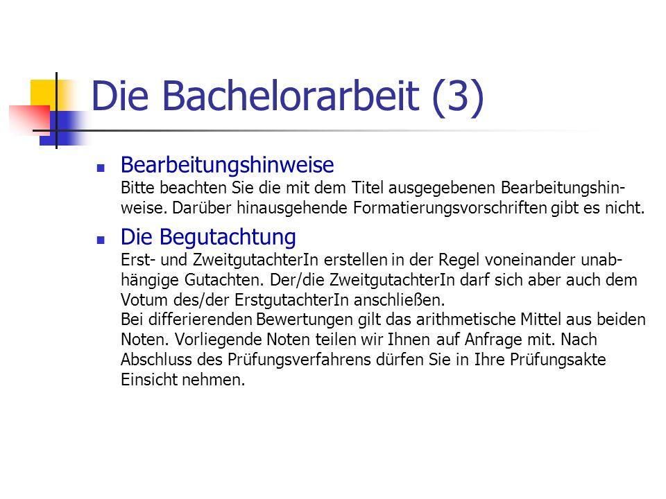 Die Bachelorarbeit (3) Bearbeitungshinweise Bitte beachten Sie die mit dem Titel ausgegebenen Bearbeitungshin- weise. Darüber hinausgehende Formatieru