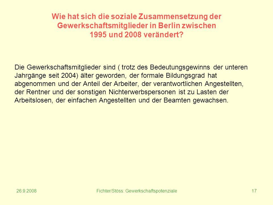 26.9.2008Fichter/Stöss: Gewerkschaftspotenziale17 Wie hat sich die soziale Zusammensetzung der Gewerkschaftsmitglieder in Berlin zwischen 1995 und 2008 verändert.