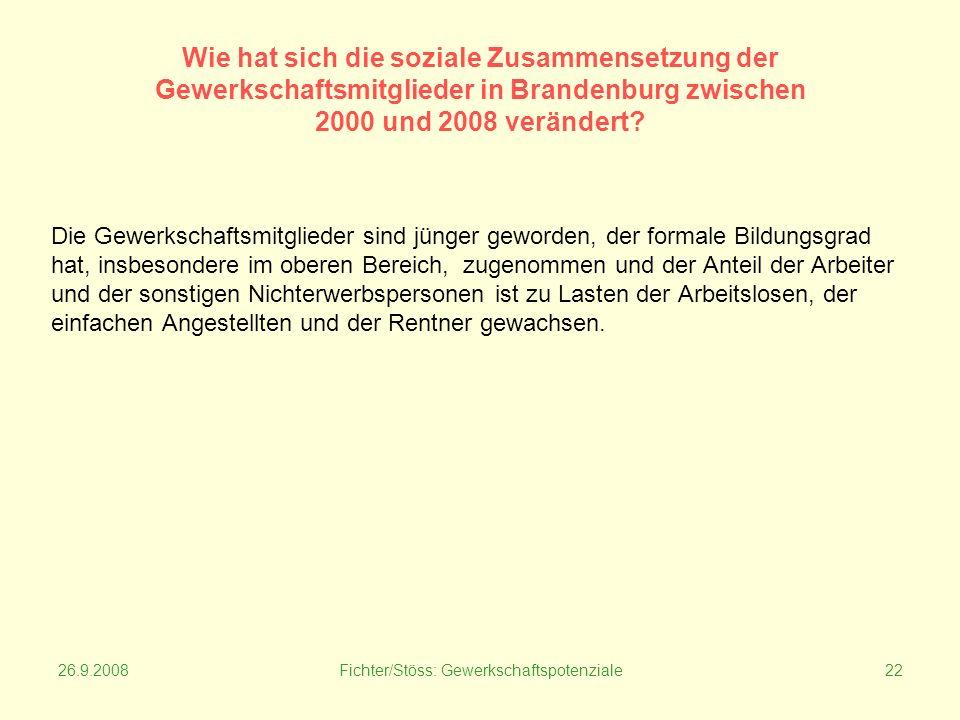 26.9.2008Fichter/Stöss: Gewerkschaftspotenziale22 Wie hat sich die soziale Zusammensetzung der Gewerkschaftsmitglieder in Brandenburg zwischen 2000 und 2008 verändert.
