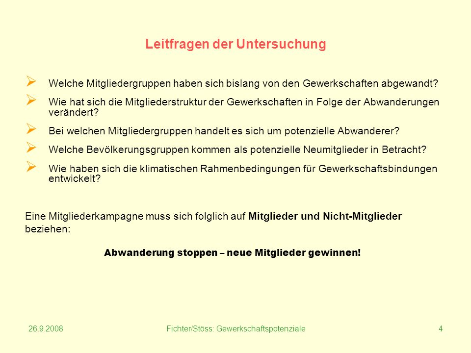 26.9.2008Fichter/Stöss: Gewerkschaftspotenziale4 Leitfragen der Untersuchung Welche Mitgliedergruppen haben sich bislang von den Gewerkschaften abgewandt.