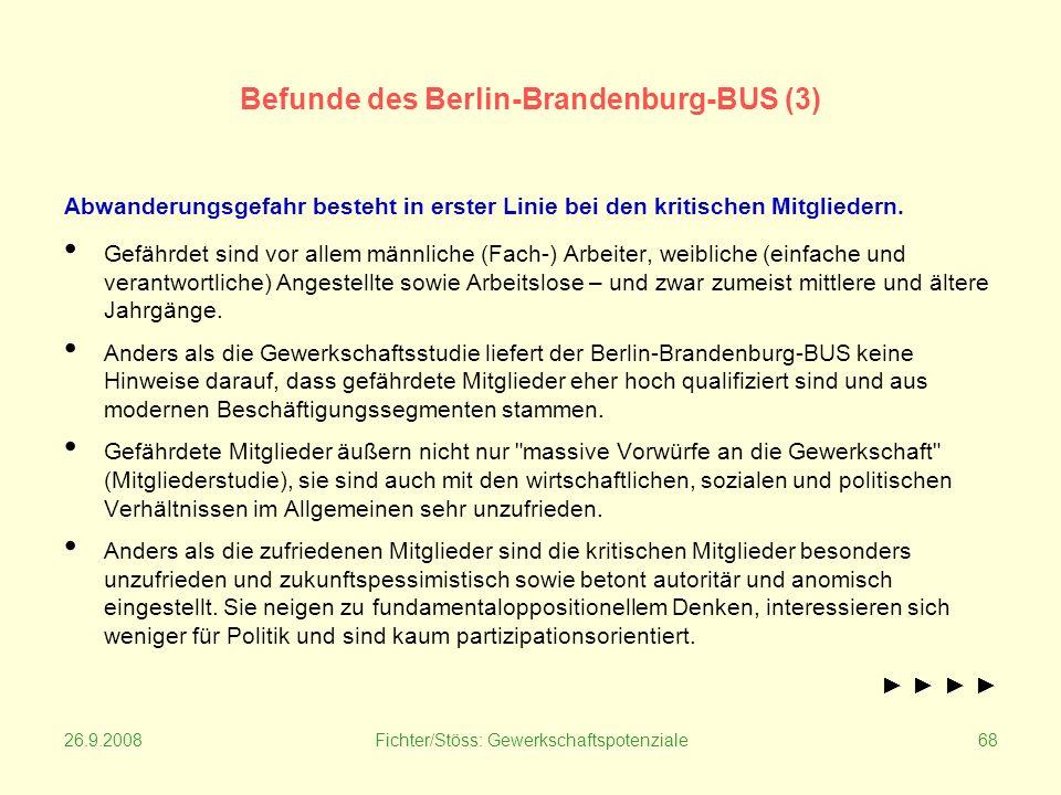 26.9.2008Fichter/Stöss: Gewerkschaftspotenziale68 Befunde des Berlin-Brandenburg-BUS (3) Abwanderungsgefahr besteht in erster Linie bei den kritischen Mitgliedern.