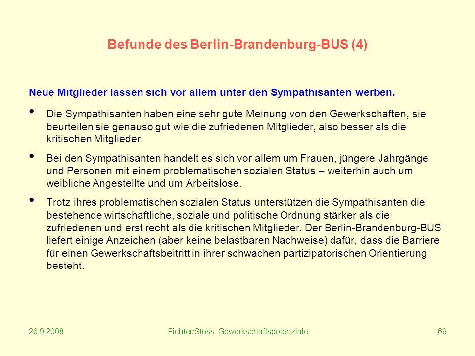 26.9.2008Fichter/Stöss: Gewerkschaftspotenziale69 Befunde des Berlin-Brandenburg-BUS (4) Neue Mitglieder lassen sich vor allem unter den Sympathisanten werben.