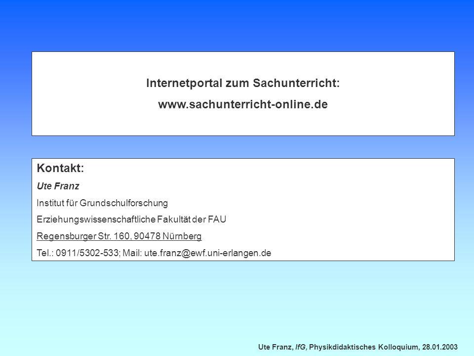 Ute Franz, IfG, Physikdidaktisches Kolloquium, 28.01.2003 Internetportal zum Sachunterricht: www.sachunterricht-online.de Kontakt: Ute Franz Institut