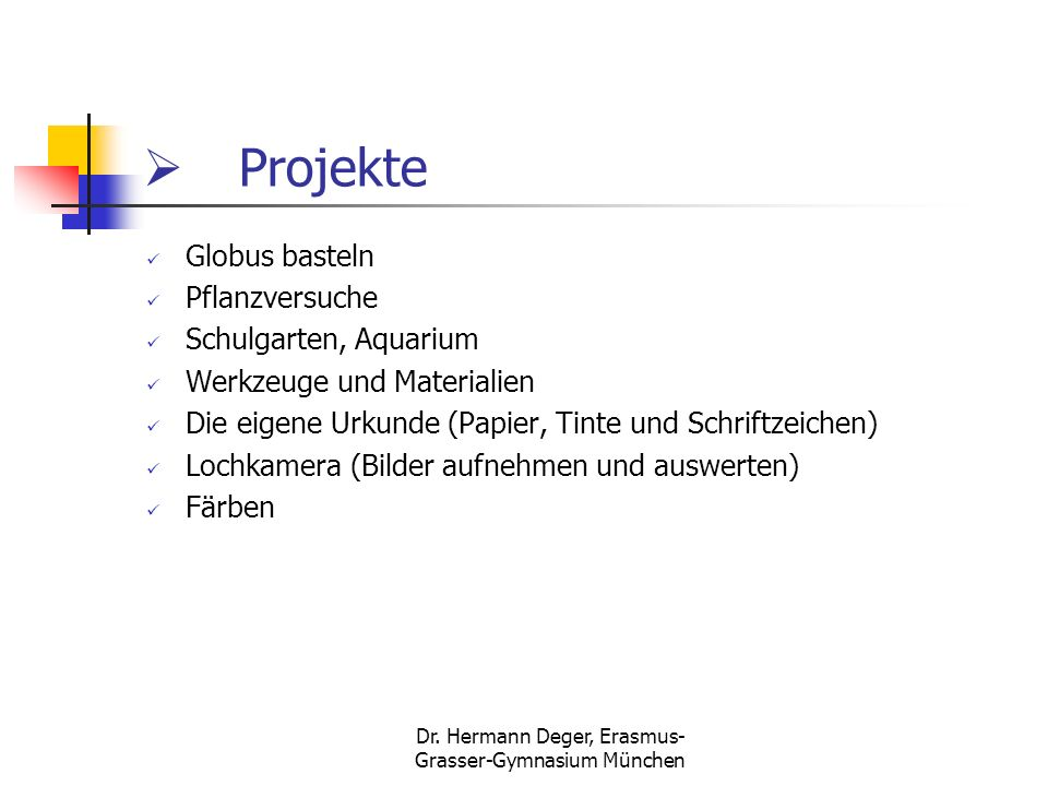 Dr. Hermann Deger, Erasmus- Grasser-Gymnasium München Projekte Globus basteln Pflanzversuche Schulgarten, Aquarium Werkzeuge und Materialien Die eigen