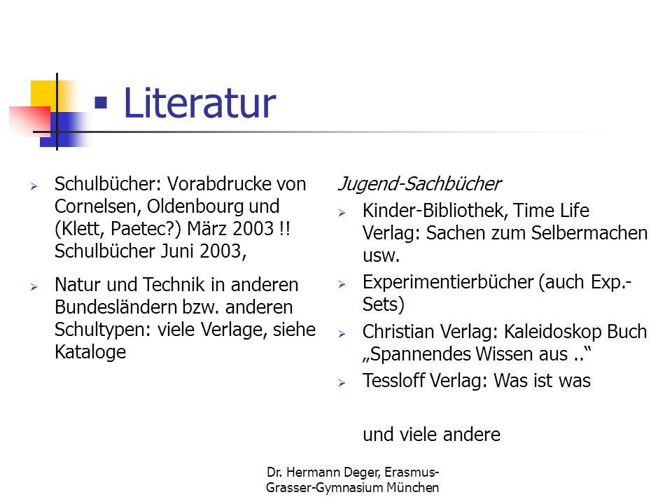 Dr. Hermann Deger, Erasmus- Grasser-Gymnasium München Literatur Schulbücher: Vorabdrucke von Cornelsen, Oldenbourg und (Klett, Paetec?) März 2003 !! S