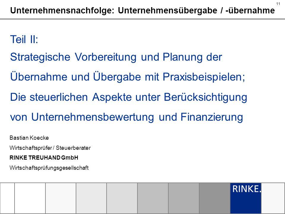 11 Bastian Koecke Wirtschaftsprüfer / Steuerberater RINKE TREUHAND GmbH Wirtschaftsprüfungsgesellschaft Unternehmensnachfolge: Unternehmensübergabe /