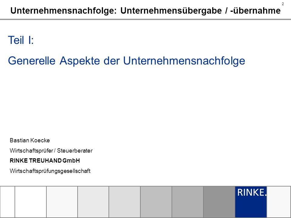 2 Bastian Koecke Wirtschaftsprüfer / Steuerberater RINKE TREUHAND GmbH Wirtschaftsprüfungsgesellschaft Unternehmensnachfolge: Unternehmensübergabe / -