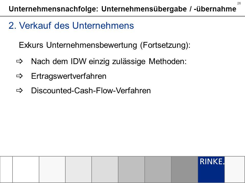 26 Unternehmensnachfolge: Unternehmensübergabe / -übernahme 2. Verkauf des Unternehmens Exkurs Unternehmensbewertung (Fortsetzung): Nach dem IDW einzi