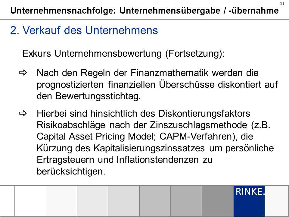 31 Unternehmensnachfolge: Unternehmensübergabe / -übernahme 2. Verkauf des Unternehmens Exkurs Unternehmensbewertung (Fortsetzung): Nach den Regeln de