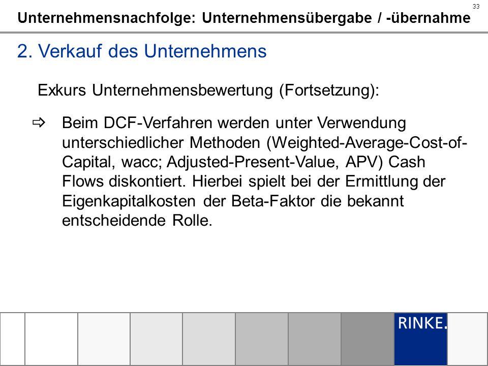 33 Unternehmensnachfolge: Unternehmensübergabe / -übernahme 2. Verkauf des Unternehmens Exkurs Unternehmensbewertung (Fortsetzung): Beim DCF-Verfahren