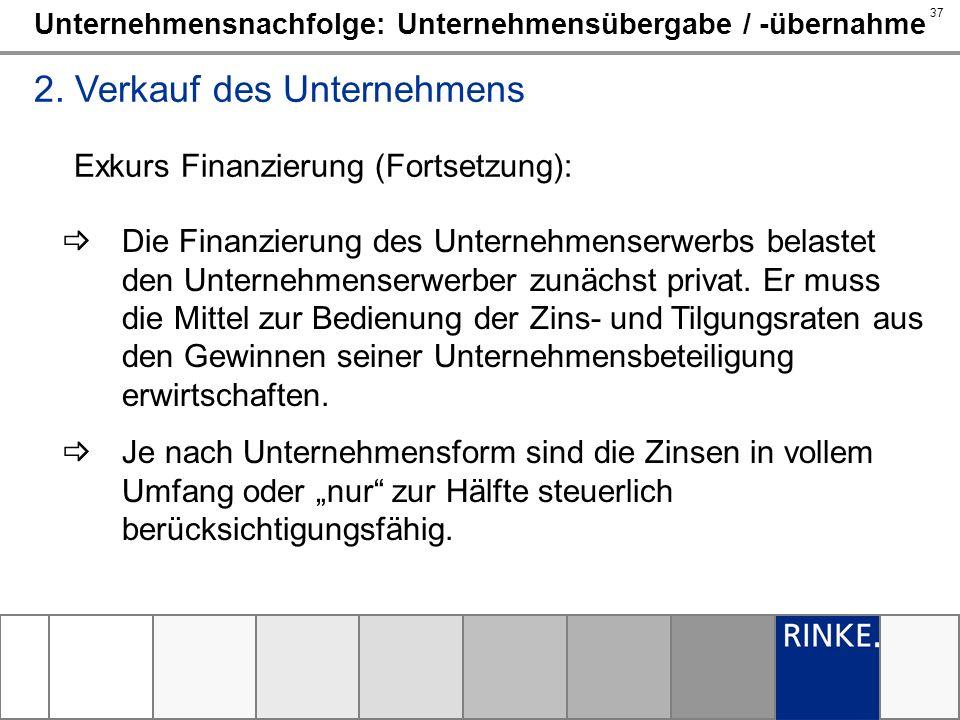 37 Unternehmensnachfolge: Unternehmensübergabe / -übernahme 2. Verkauf des Unternehmens Exkurs Finanzierung (Fortsetzung): Die Finanzierung des Untern