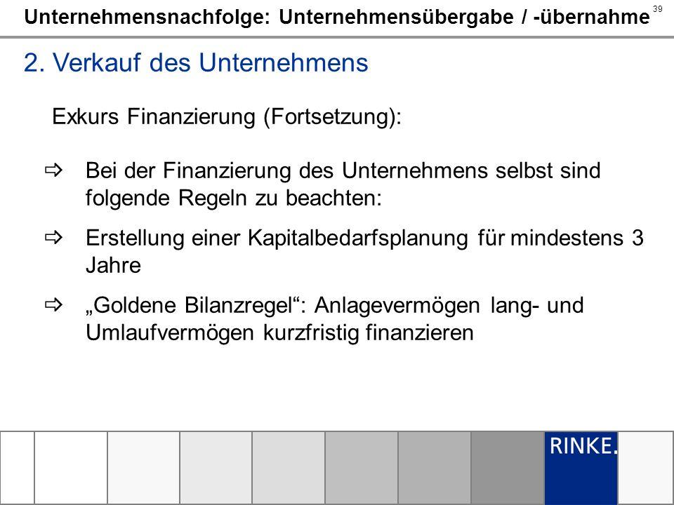 39 Unternehmensnachfolge: Unternehmensübergabe / -übernahme 2. Verkauf des Unternehmens Exkurs Finanzierung (Fortsetzung): Bei der Finanzierung des Un