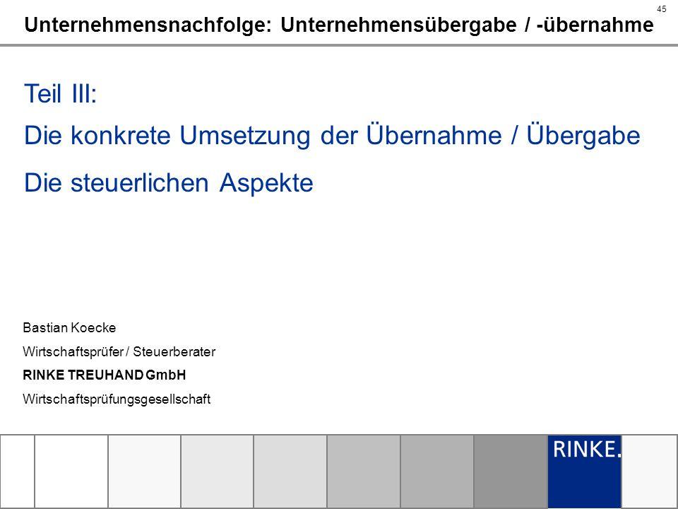 45 Bastian Koecke Wirtschaftsprüfer / Steuerberater RINKE TREUHAND GmbH Wirtschaftsprüfungsgesellschaft Unternehmensnachfolge: Unternehmensübergabe /