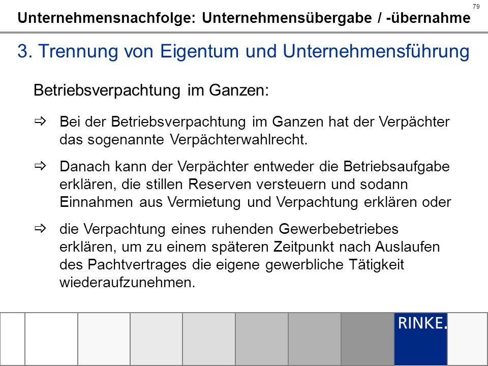 79 Unternehmensnachfolge: Unternehmensübergabe / -übernahme 3. Trennung von Eigentum und Unternehmensführung Betriebsverpachtung im Ganzen: Bei der Be
