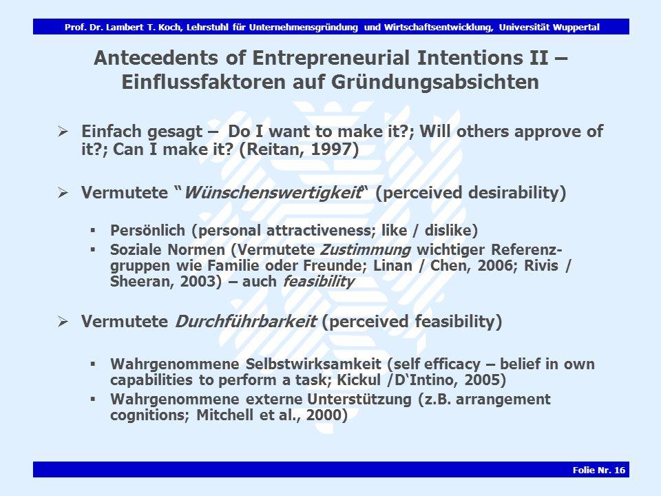 Prof. Dr. Lambert T. Koch, Lehrstuhl für Unternehmensgründung und Wirtschaftsentwicklung, Universität Wuppertal Folie Nr. 16 Antecedents of Entreprene