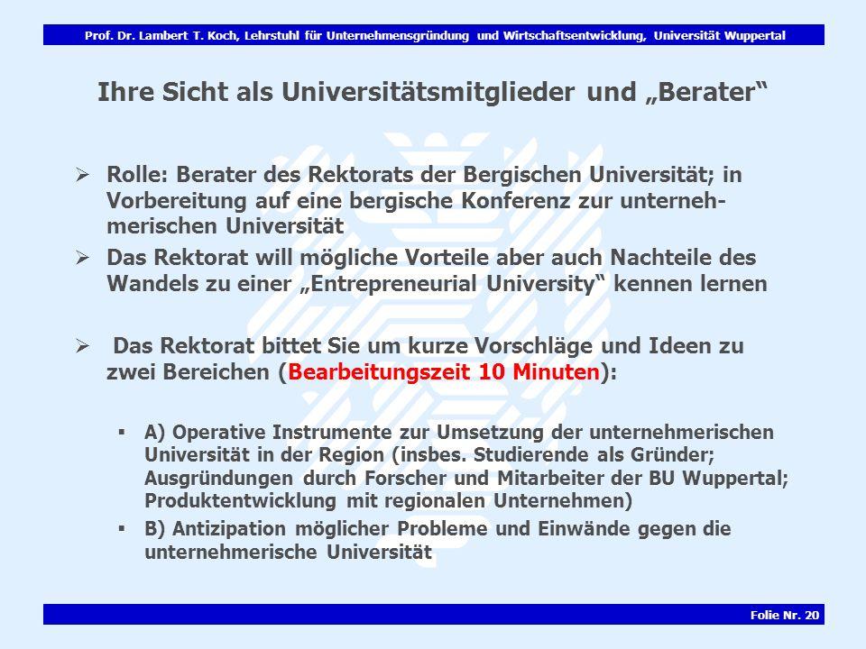 Prof. Dr. Lambert T. Koch, Lehrstuhl für Unternehmensgründung und Wirtschaftsentwicklung, Universität Wuppertal Folie Nr. 20 Ihre Sicht als Universitä