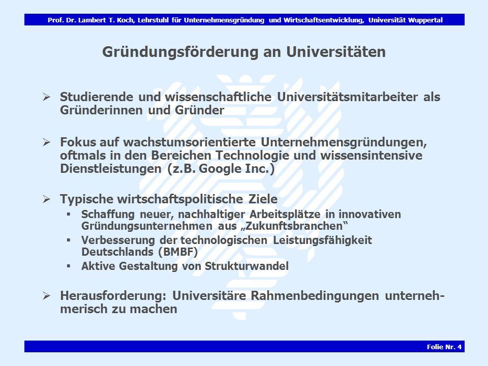 Prof. Dr. Lambert T. Koch, Lehrstuhl für Unternehmensgründung und Wirtschaftsentwicklung, Universität Wuppertal Folie Nr. 4 Gründungsförderung an Univ