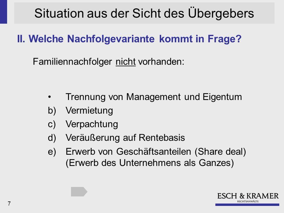 7 Situation aus der Sicht des Übergebers Trennung von Management und Eigentum b)Vermietung c) Verpachtung d) Veräußerung auf Rentebasis e)Erwerb von Geschäftsanteilen (Share deal) (Erwerb des Unternehmens als Ganzes) II.