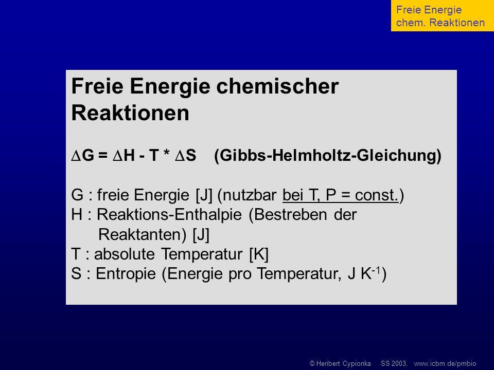 © Heribert Cypionka SS 2003, www.icbm.de/pmbio Freie Energie chemischer Reaktionen G = H - T * S (Gibbs-Helmholtz-Gleichung) G : freie Energie [J] (nu