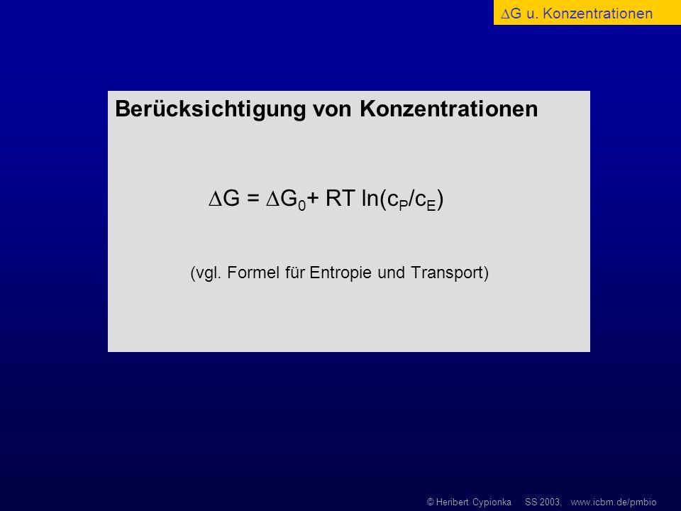 © Heribert Cypionka SS 2003, www.icbm.de/pmbio Berücksichtigung von Konzentrationen G = G 0 + RT ln(c P /c E ) (vgl. Formel für Entropie und Transport