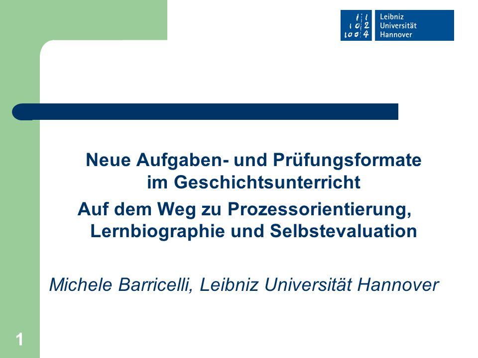 1 Neue Aufgaben- und Prüfungsformate im Geschichtsunterricht Auf dem Weg zu Prozessorientierung, Lernbiographie und Selbstevaluation Michele Barricell