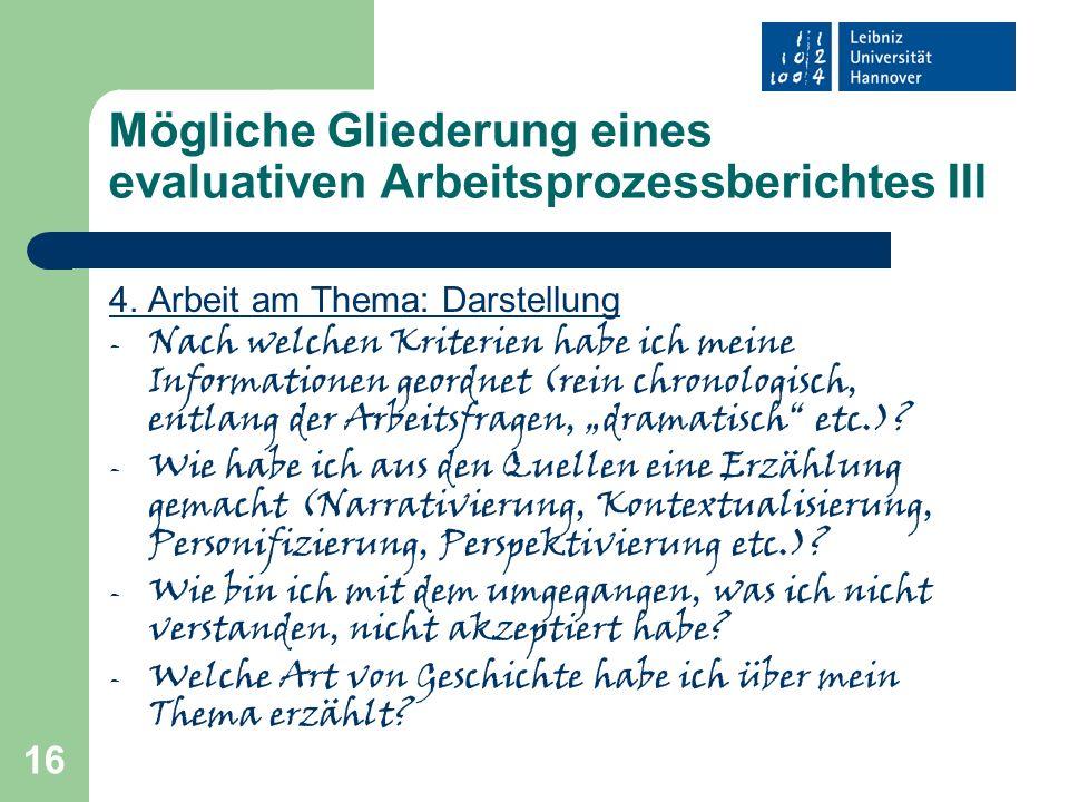 16 Mögliche Gliederung eines evaluativen Arbeitsprozessberichtes III 4. Arbeit am Thema: Darstellung - Nach welchen Kriterien habe ich meine Informati